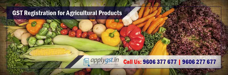 GST Registration for Agricultural Products