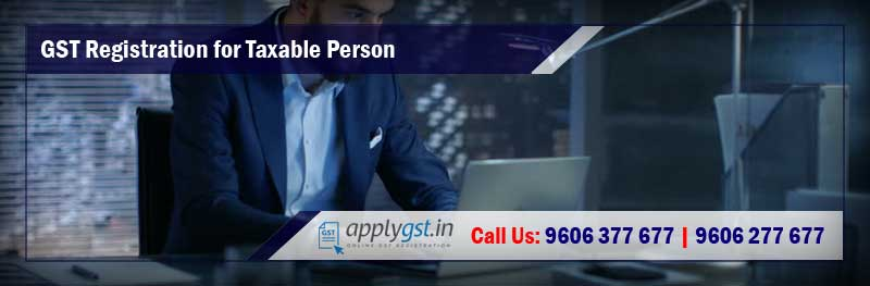 GST Registration for Taxable Person